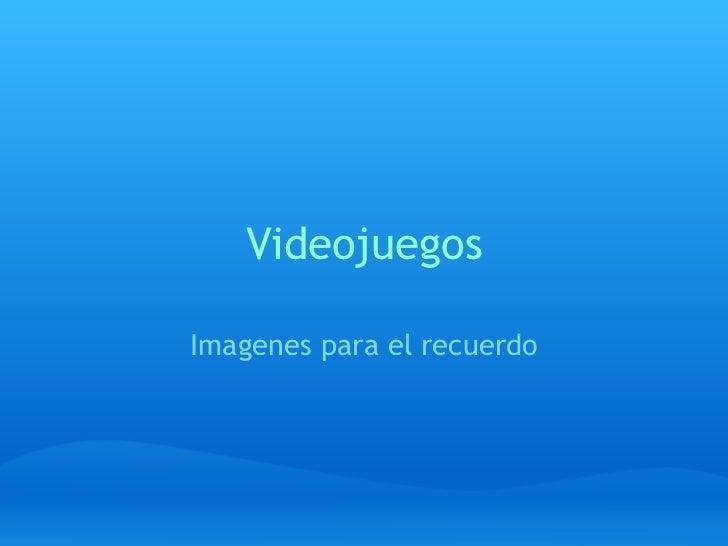 Videojuegos Imagenes para el recuerdo