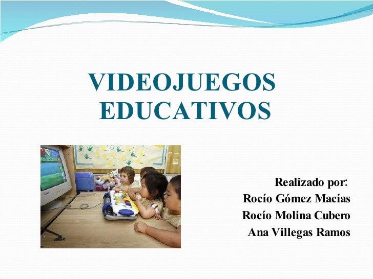 VIDEOJUEGOS  EDUCATIVOS <ul><li>Realizado por:  </li></ul><ul><li>Rocío Gómez Macías </li></ul><ul><li>Rocío Molina Cubero...