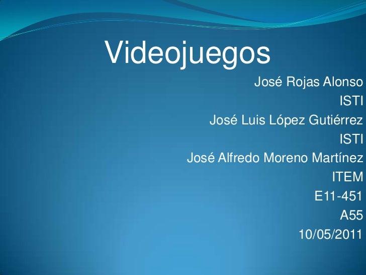 Videojuegos<br />José Rojas Alonso<br />ISTI<br />José Luis López Gutiérrez<br />ISTI<br />José Alfredo Moreno Martínez<br...