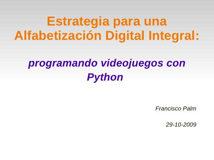 Estrategia para una Alfabetización Digital Integral:    programando videojuegos con            Python                     ...