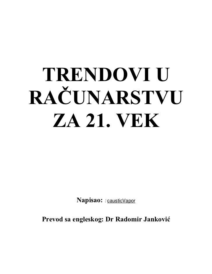 TRENDOVI URAČUNARSTVU  ZA 21. VEK           Napisao: : causticVapor Prevod sa engleskog: Dr Radomir Janković