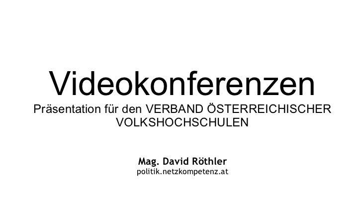 Mag. David Röthler politik.netzkompetenz.at Videokonferenzen Präsentation für den  VERBAND ÖSTERREICHISCHER VOLKSHOCHSCHULEN