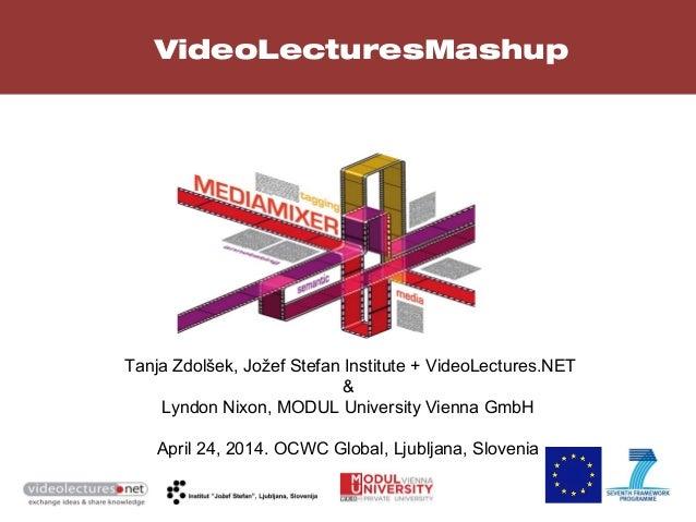1 VideoLecturesMashup Tanja Zdolšek, Jožef Stefan Institute + VideoLectures.NET & Lyndon Nixon, MODUL University Vienna Gm...