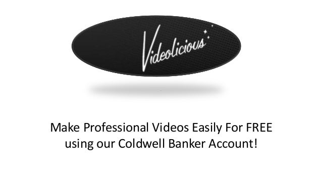 Make Professional Videos Easily For FREE using our Coldwell Banker Account!