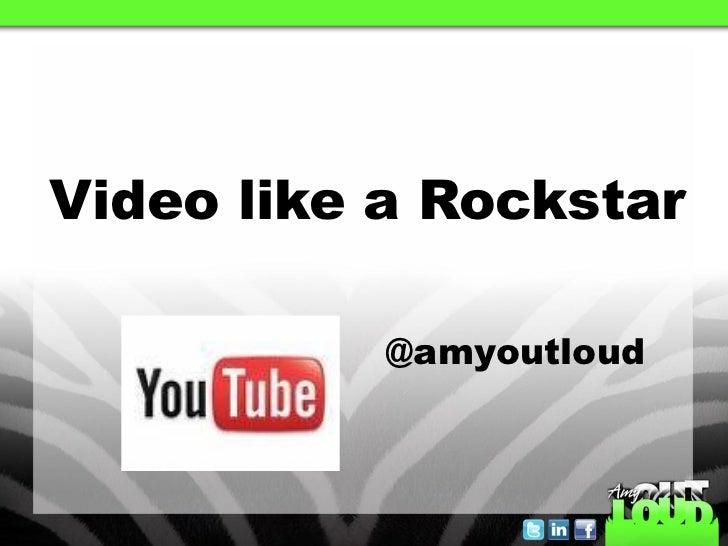Video like a Rockstar           @amyoutloud