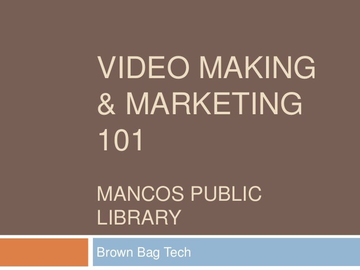 Video making & Marketing 101Mancos Public Library<br />Brown Bag Tech<br />
