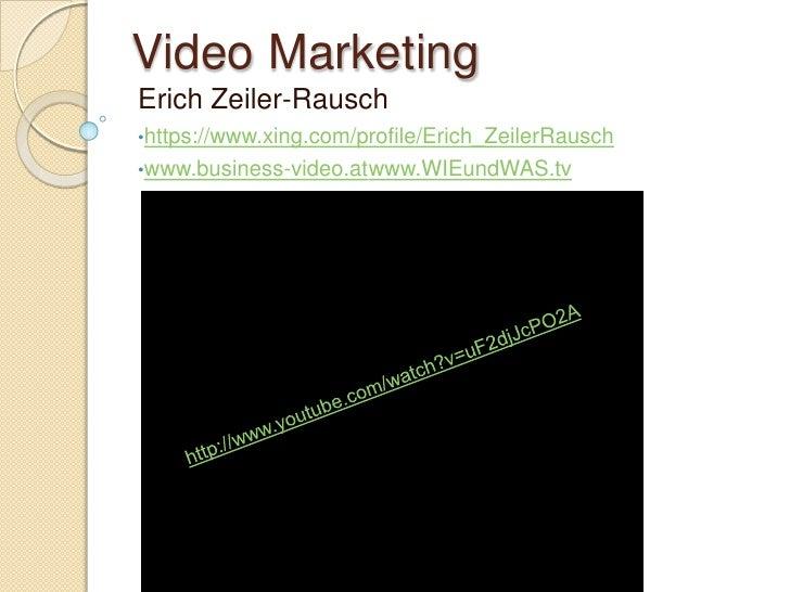 Video Marketing<br />Erich Zeiler-Rausch<br /><ul><li>https://www.xing.com/profile/Erich_ZeilerRausch