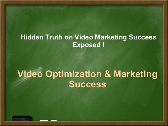 Hidden Truth on Video Marketing Success Exposed !  Video Optimization & Marketing Success
