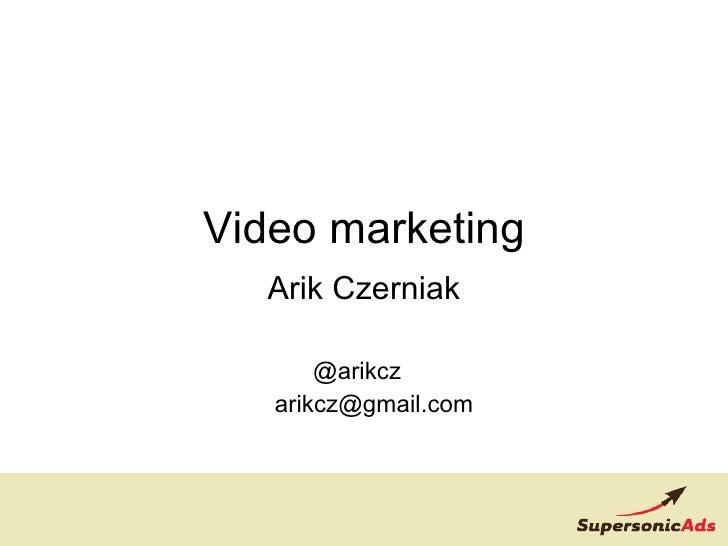 Video marketing Arik Czerniak @arikcz  [email_address]