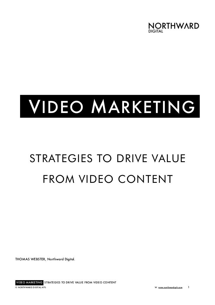 V IDEO M ARKETING          STRATEGIES TO DRIVE VALUE                    FROM VIDEO CONTENTTHOMAS WEBSTER, Northward Digita...