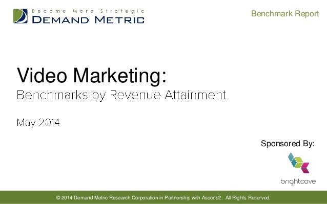 © 2014 Demand Metric Research Corporation in Partnership with Ascend2. All Rights Reserved. Benchmark Report Video Marketi...