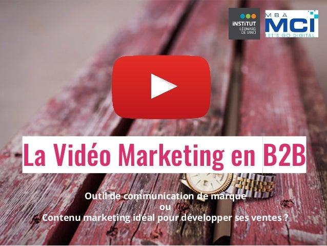 La Vidéo Marketing en B2B Outil de communication de marque ou Contenu marketing idéal pour développer ses ventes ?