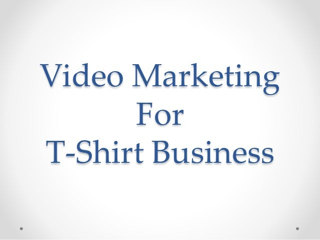 Video marketing for t shirt business for T shirt advertising business