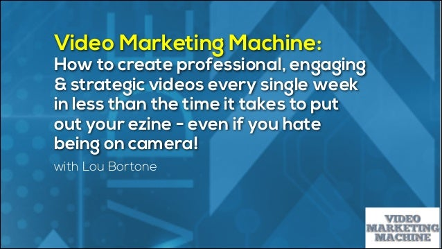 Video Marketing Machine: How to create professional, engaging & strategic videos every single week in less than the time i...