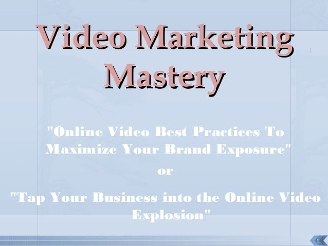 """1 Video MarketingVideo Marketing MasteryMastery """"Online Video Best Practices To Maximize Your Brand Exposure"""" or """"Tap Your..."""