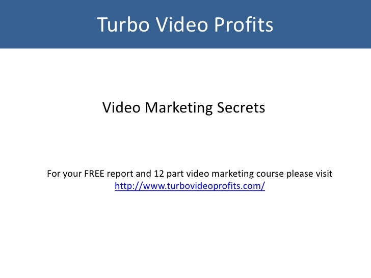 Turbo Video Profits             Video Marketing SecretsFor your FREE report and 12 part video marketing course please visi...