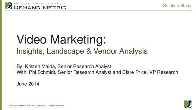 Video Marketing: Insights, Landscape & Vendor Analysis © 2014 Demand Metric Research Corporation. All Rights Reserved. Sol...