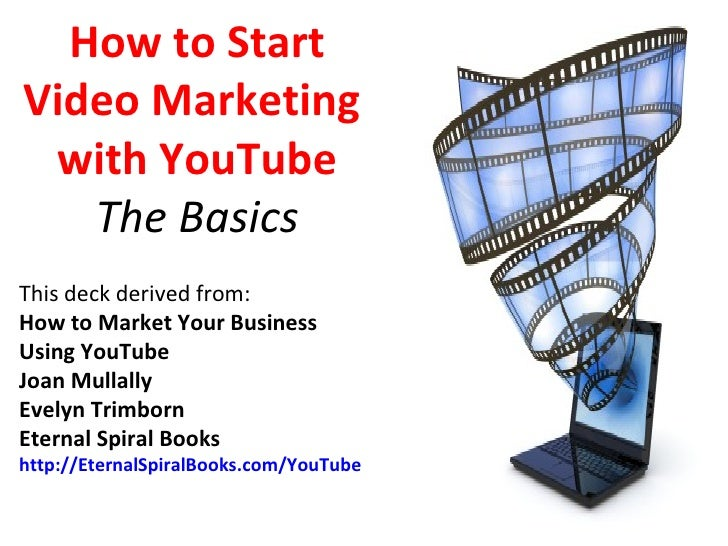 How to StartVideo Marketing with YouTube   The BasicsThis deck derived from:How to Market Your BusinessUsing YouTubeJoan M...