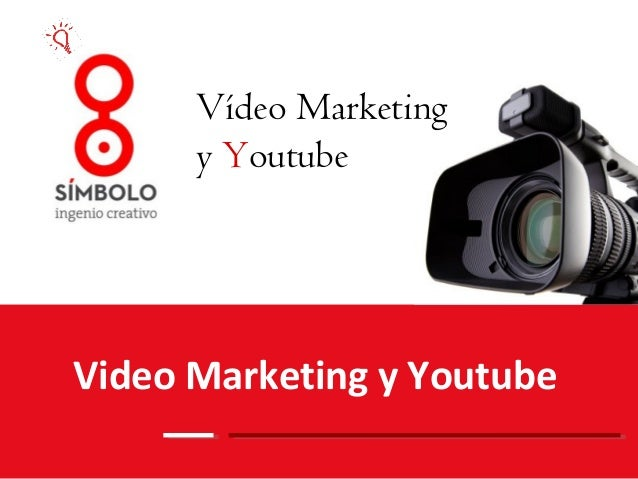 Video Marketing y Youtube Vídeo Marketing y Youtube