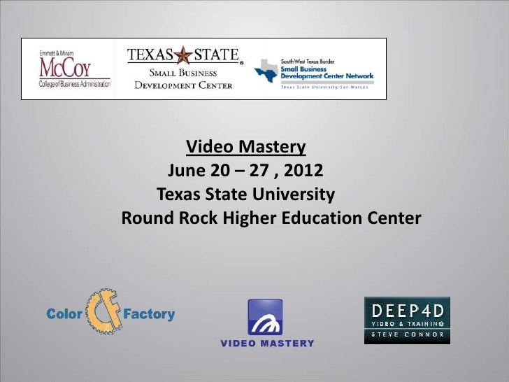 Video Mastery    June 20 – 27 , 2012   Texas State UniversityRound Rock Higher Education Center
