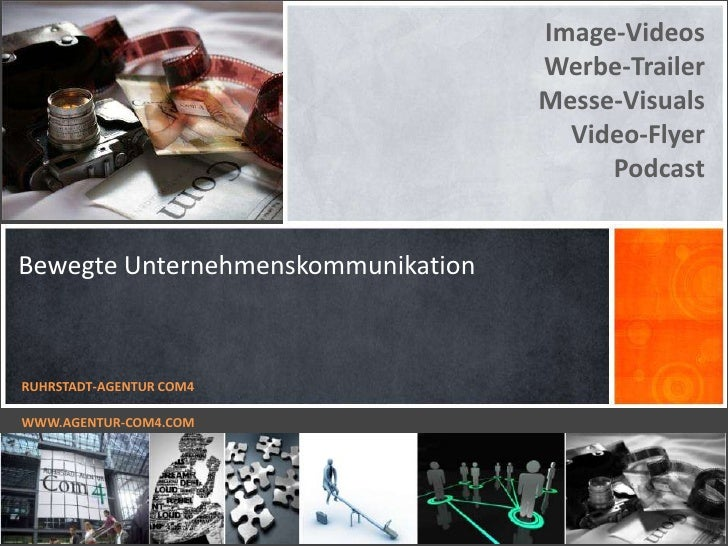 Image-Videos<br />Werbe-Trailer<br />Messe-Visuals<br />Video-Flyer<br />Podcast<br />RUHRSTADT-AGENTUR COM4<br />WWW.AGEN...