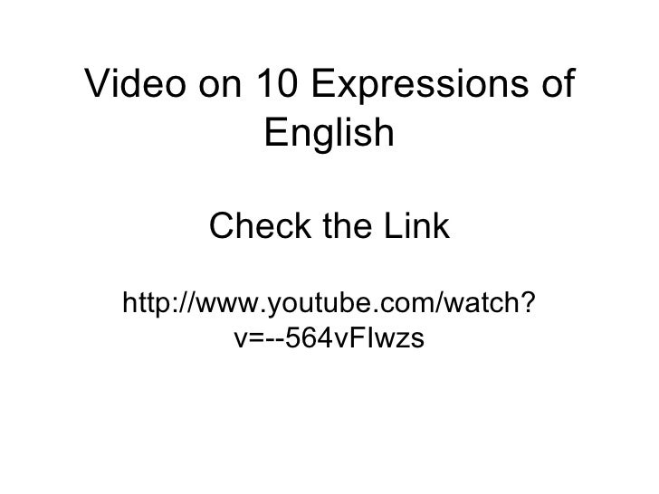 Video on 10 Expressions of English Check the Link http://www.youtube.com/watch?v=--564vFIwzs