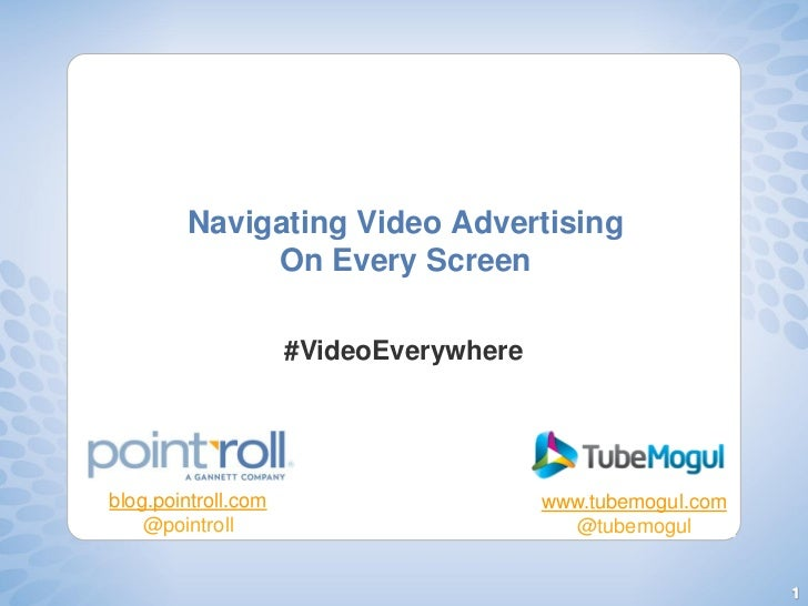Navigating Video Advertising             On Every Screen                     #VideoEverywhereblog.pointroll.com           ...