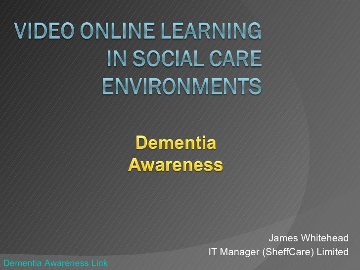 James Whitehead IT Manager (SheffCare) Limited Dementia Awareness Link