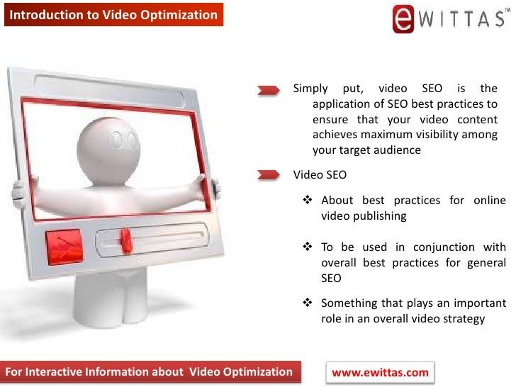 Introduction to Video Optimization <br />Simply put, video SEO is the application of SEO best practices to ensure that you...