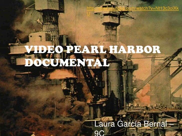 http://www.youtube.com/watch?v=Nt13c3olXkU<br />Video Pearl Harbor Documental<br />Laura García Bernal – 9C  <br />