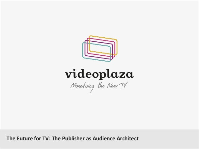 A Future for TV: The Publisher as Audience Architect