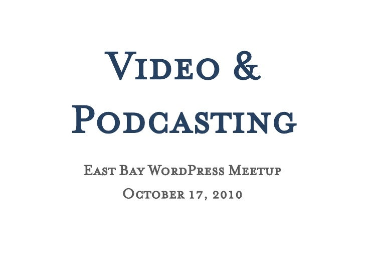 Video & Podcasting East Bay WordPress Meetup      October 17, 2010