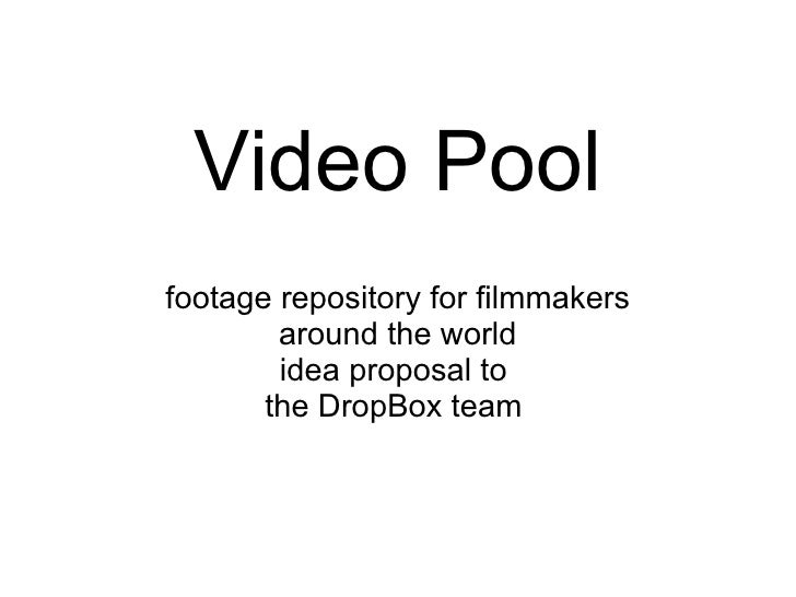 Video Pool footage repository for filmmakers around the world idea proposal to the DropBox team