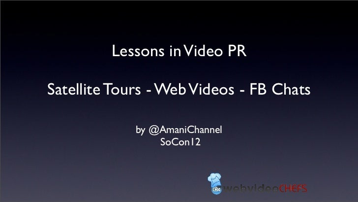 Lessons in Video PRSatellite Tours - Web Videos - FB Chats             by @AmaniChannel                 SoCon12