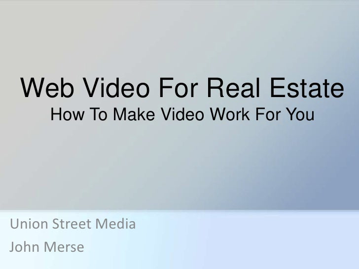 Web Video For Real Estate     How To Make Video Work For YouUnion Street MediaJohn Merse