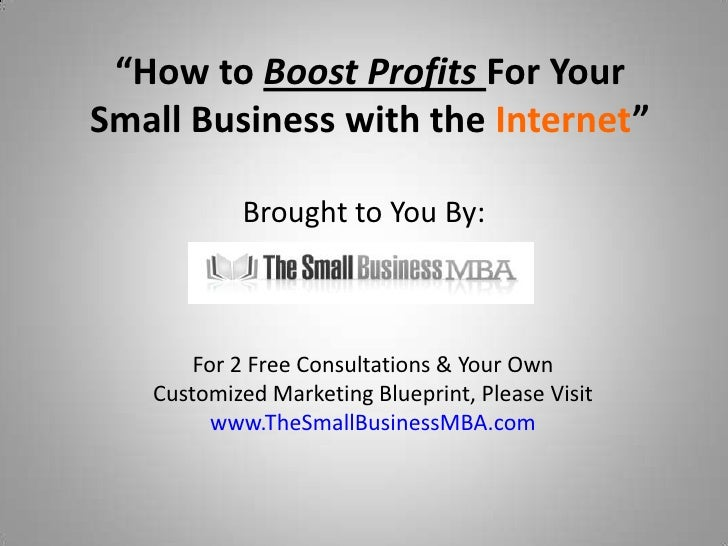 """""""How to Boost Profits For Your Small Business with the Internet""""             Brought to You By:           For 2 Free Consu..."""