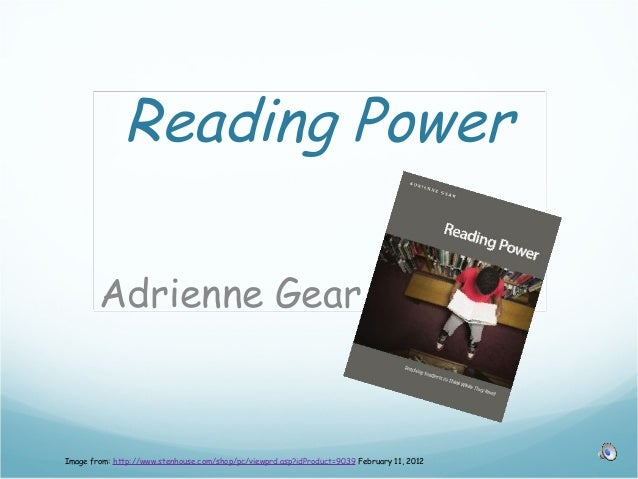 Reading Power Adrienne Gear Image from: http://www.stenhouse.com/shop/pc/viewprd.asp?idProduct=9039 February 11, 2012