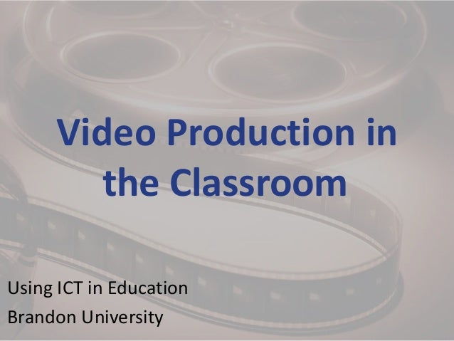 Video Production in        the ClassroomUsing ICT in EducationBrandon University