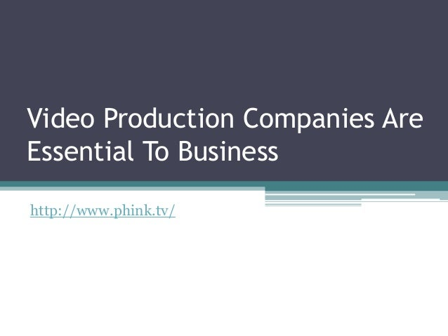 Video Production Companies Are Essential To Business http://www.phink.tv/