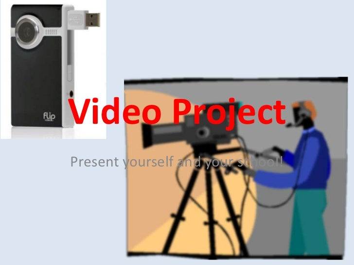 Video Project <br />Presentyourself and yourschool!<br />