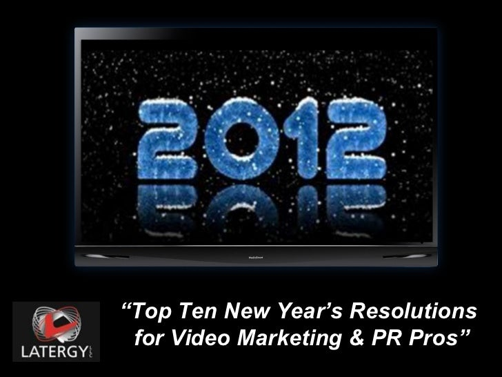 """ Top Ten New Year's Resolutions  for Video Marketing & PR Pros"""