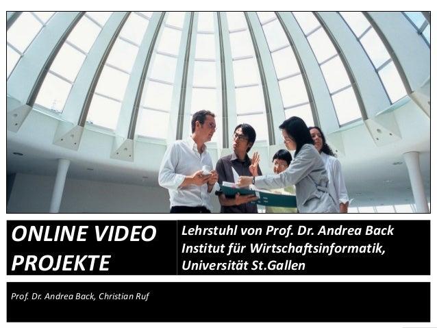 1Prof. Dr. Andrea Back, Christian RufONLINE VIDEOPROJEKTEhttp://alfabravo.com/wp-content/uploads/videowall_low.jpgLehrstuh...