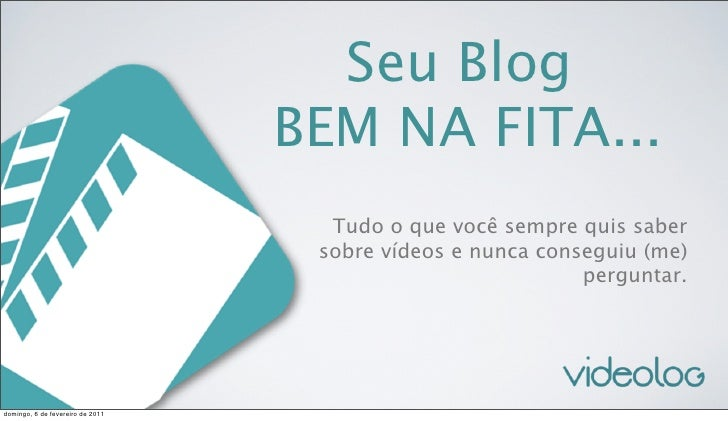 Seu Blog                                  BEM NA FITA...                                    Tudo o que você sempre quis sa...