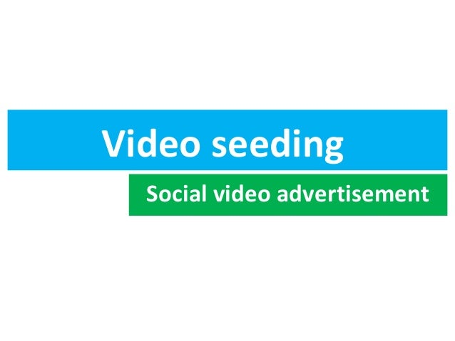 Video seeding Social video advertisement