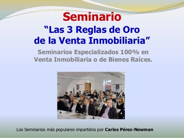 """Seminario          """"Las 3 Reglas de Oro        de la Venta Inmobiliaria""""         Seminarios Especializados 100% en        ..."""
