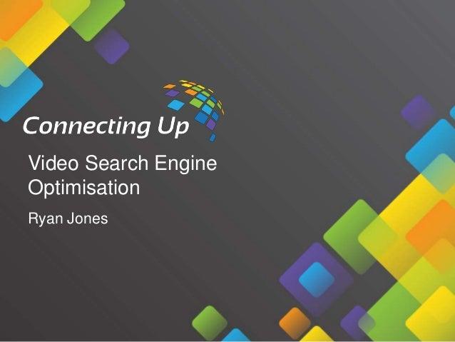 Video Search Engine Optimisation Ryan Jones