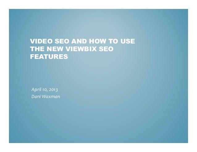 VIDEO SEO AND HOW TO USETHE NEW VIEWBIX SEOFEATURESApril 10, 2013Dani Waxman