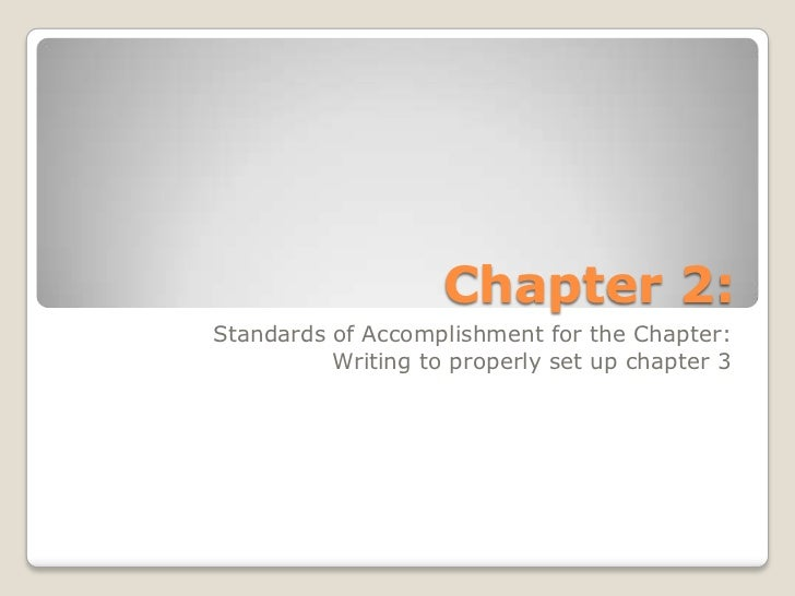 Chapter 2:Standards of Accomplishment for the Chapter:          Writing to properly set up chapter 3