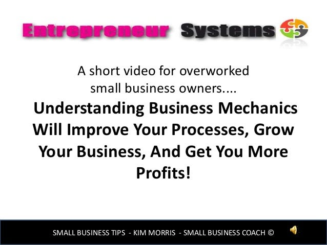 A short video for overworked small business owners.... Understanding Business Mechanics Will Improve Your Processes, Grow ...