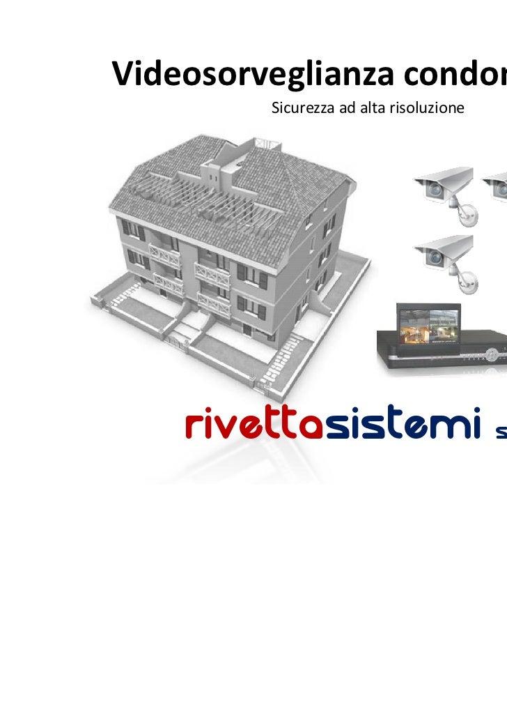 Videosorveglianza condominiale         Sicurezza ad alta risoluzione    rivettasistemi s.r.l.